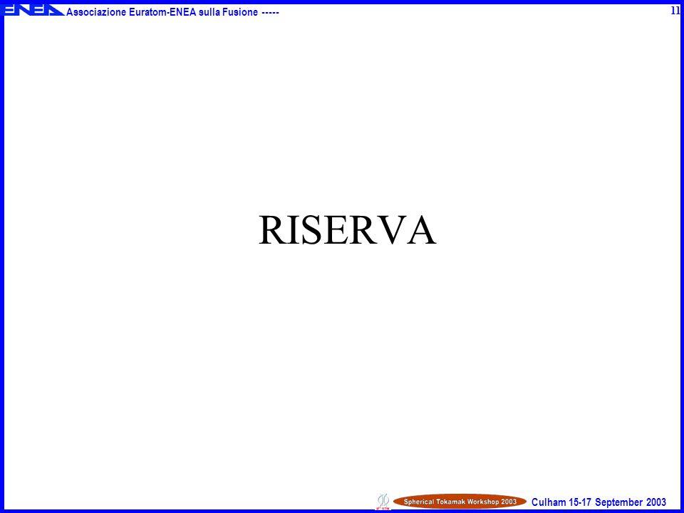 Associazione Euratom-ENEA sulla Fusione ----- Culham 15-17 September 2003 RISERVA 11