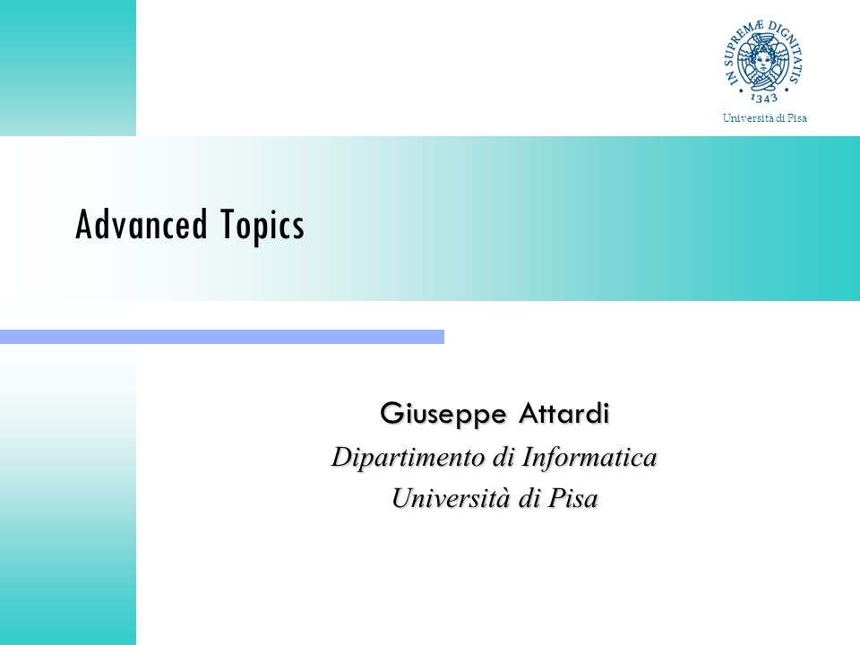 Advanced Topics Giuseppe Attardi Dipartimento di Informatica Università di Pisa