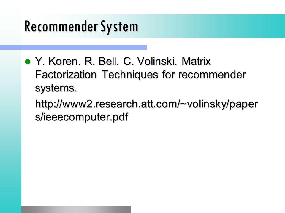 Recommender System Y. Koren. R. Bell. C. Volinski. Matrix Factorization Techniques for recommender systems. Y. Koren. R. Bell. C. Volinski. Matrix Fac