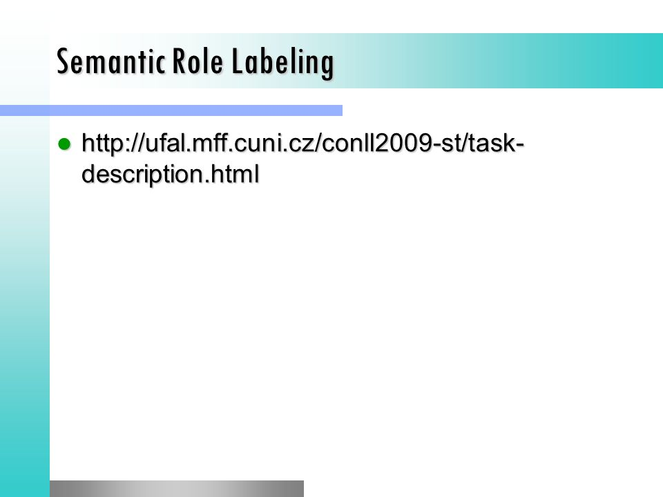 Semantic Role Labeling http://ufal.mff.cuni.cz/conll2009-st/task- description.html http://ufal.mff.cuni.cz/conll2009-st/task- description.html