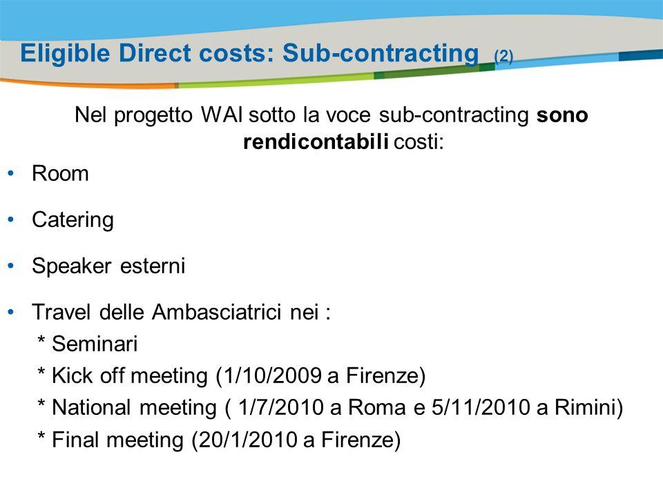 Title of the presentation | Date |# Eligible Direct costs: Sub-contracting (2) Nel progetto WAI sotto la voce sub-contracting sono rendicontabili costi: Room Catering Speaker esterni Travel delle Ambasciatrici nei : * Seminari * Kick off meeting (1/10/2009 a Firenze) * National meeting ( 1/7/2010 a Roma e 5/11/2010 a Rimini) * Final meeting (20/1/2010 a Firenze)