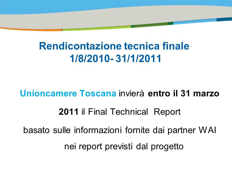 Title of the presentation | Date |# Rendicontazione tecnica finale 1/8/2010- 31/1/2011 Unioncamere Toscana invierà entro il 31 marzo 2011 il Final Technical Report basato sulle informazioni fornite dai partner WAI nei report previsti dal progetto