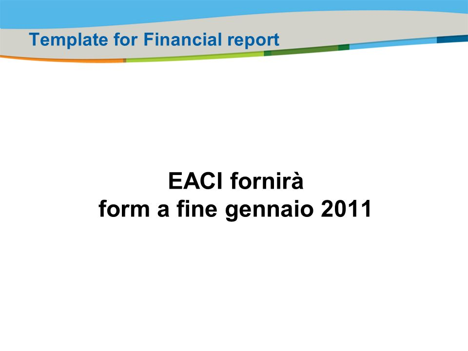 Title of the presentation | Date |# EACI fornirà form a fine gennaio 2011 Template for Financial report