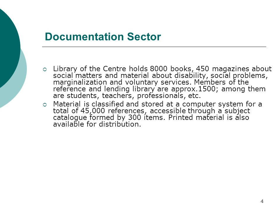 4 Documentation Sector Library of the Centre holds 8000 books, 450 magazines about social matters and material about disability, social problems, marg