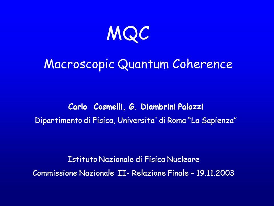 Macroscopic Quantum Coherence Carlo Cosmelli, G. Diambrini Palazzi Dipartimento di Fisica, Universita`di Roma La Sapienza Istituto Nazionale di Fisica