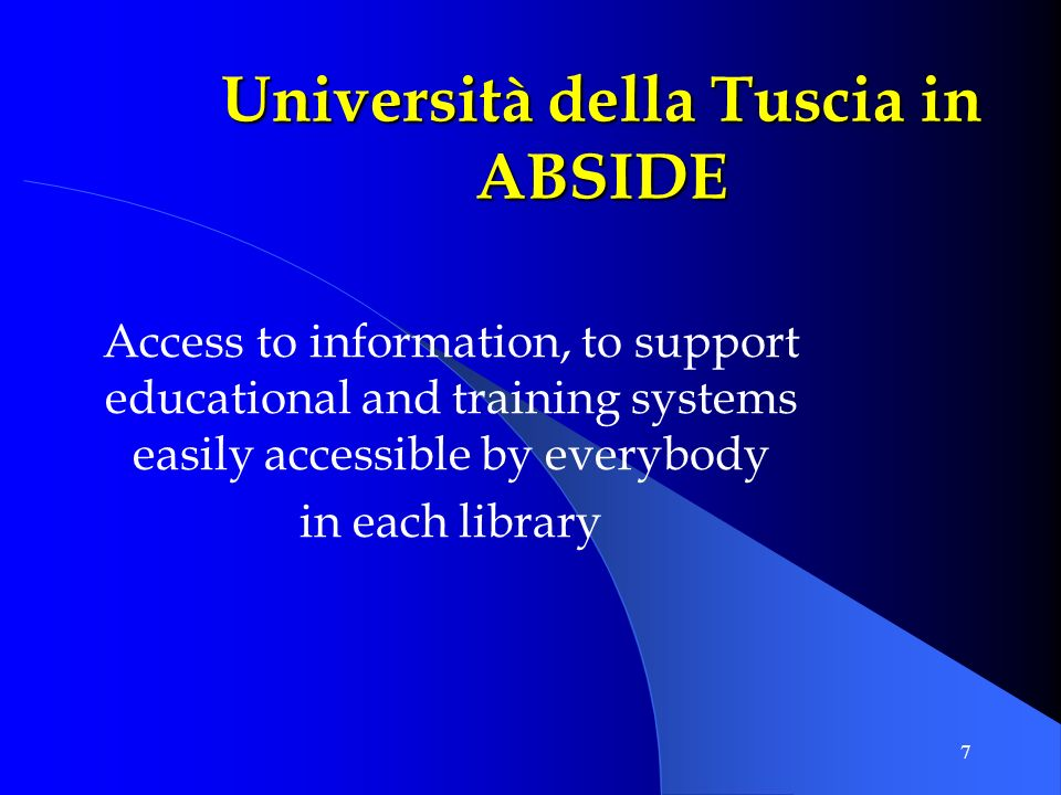 7 Università della Tuscia in ABSIDE Access to information, to support educational and training systems easily accessible by everybody in each library