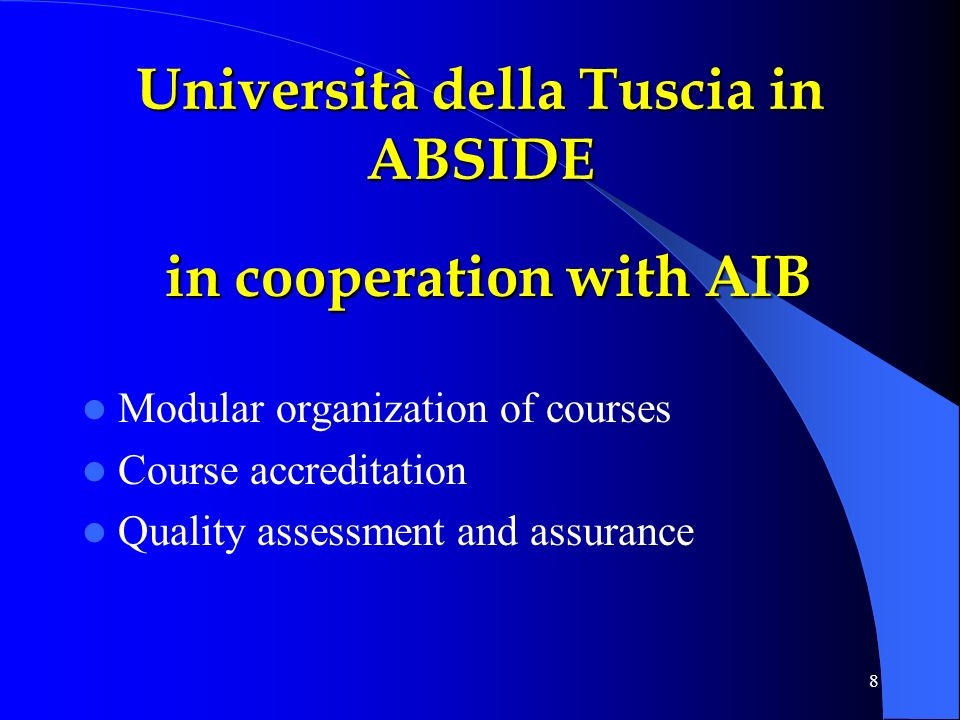 8 Modular organization of courses Course accreditation Quality assessment and assurance Università della Tuscia in ABSIDE in cooperation with AIB