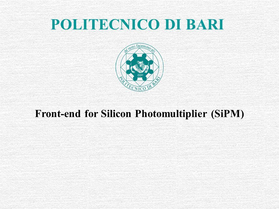 POLITECNICO DI BARI Front-end for Silicon Photomultiplier (SiPM)
