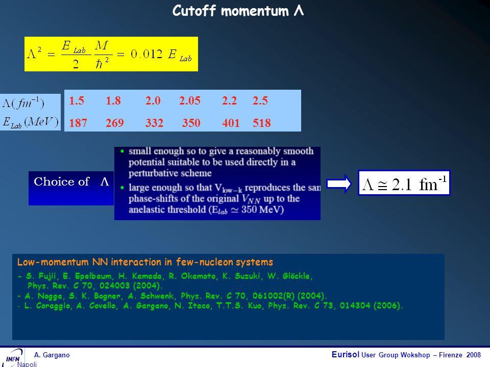 A. Gargano Eurisol User Group Wokshop – Firenze 2008 Napoli Low-momentum NN interaction in few-nucleon systems - S. Fujii, E. Epelbaum, H. Kamada, R.
