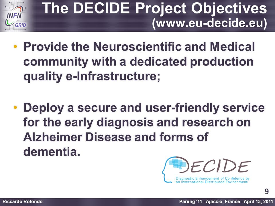 Enabling Grids for E-sciencE The DECIDE Project Objectives (www.eu-decide.eu) Pareng 11 - Ajaccio, France - April 13, 2011 Riccardo Rotondo 9
