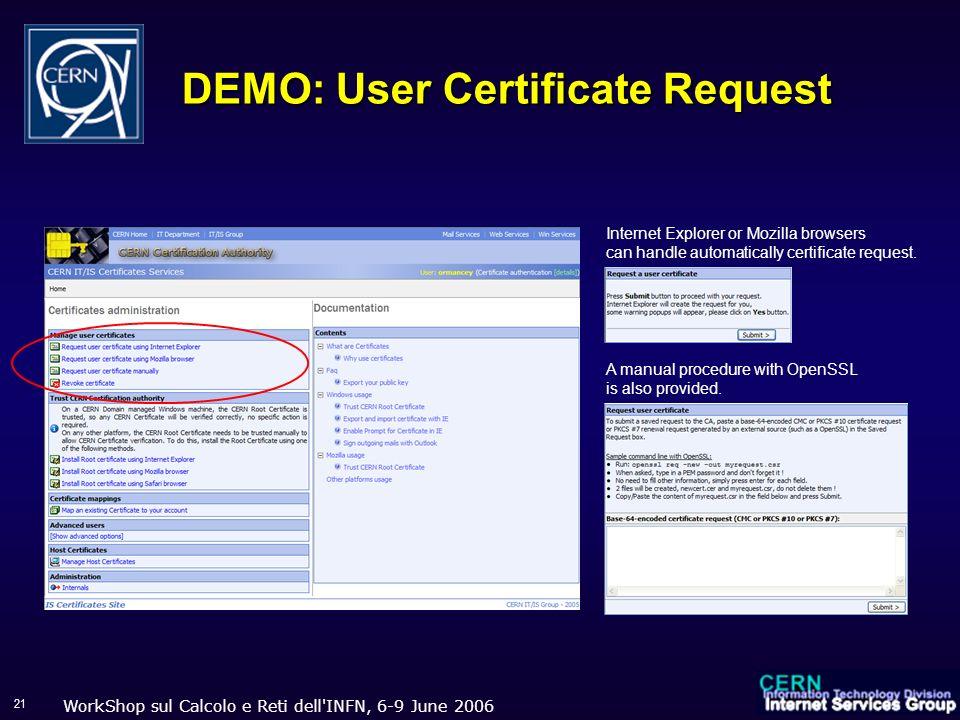 WorkShop sul Calcolo e Reti dell'INFN, 6-9 June 2006 21 DEMO: User Certificate Request Internet Explorer or Mozilla browsers can handle automatically