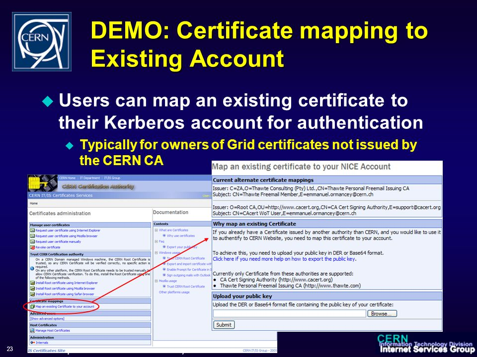 WorkShop sul Calcolo e Reti dell'INFN, 6-9 June 2006 23 DEMO: Certificate mapping to Existing Account Users can map an existing certificate to their K
