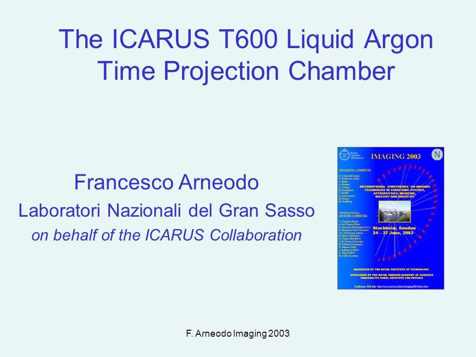 F. Arneodo Imaging 2003 The ICARUS T600 Liquid Argon Time Projection Chamber Francesco Arneodo Laboratori Nazionali del Gran Sasso on behalf of the IC