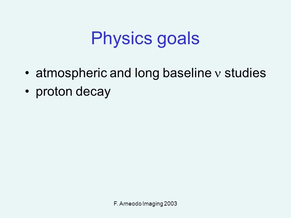 F. Arneodo Imaging 2003 Physics goals atmospheric and long baseline studies proton decay