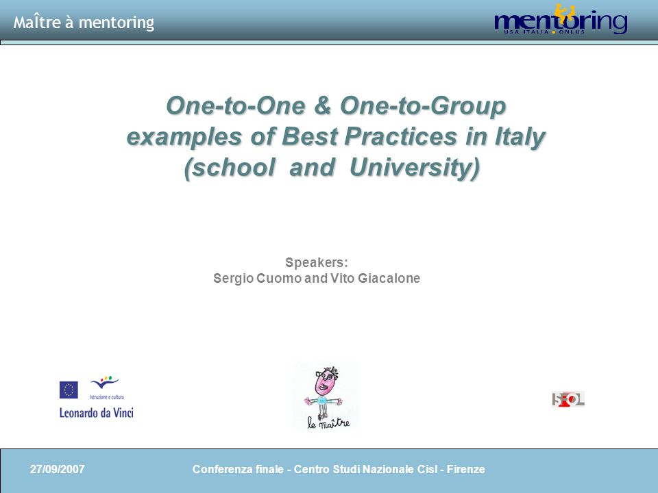 2 MaÎtre à mentoring One-to-One & One-to-Group One-to-One & One-to-Group examples of Best Practices in Italy examples of Best Practices in Italy (scho