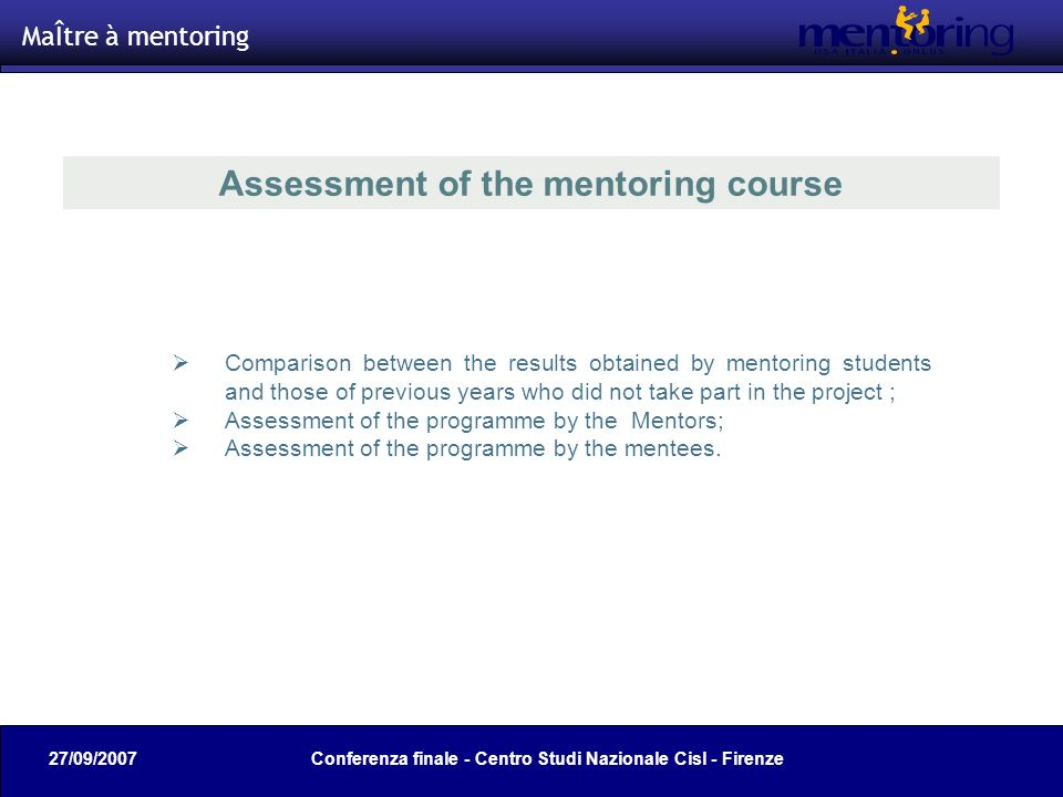 22 Comparison between the results obtained by mentoring students and those of previous years who did not take part in the project ; Assessment of the programme by the Mentors; Assessment of the programme by the mentees.