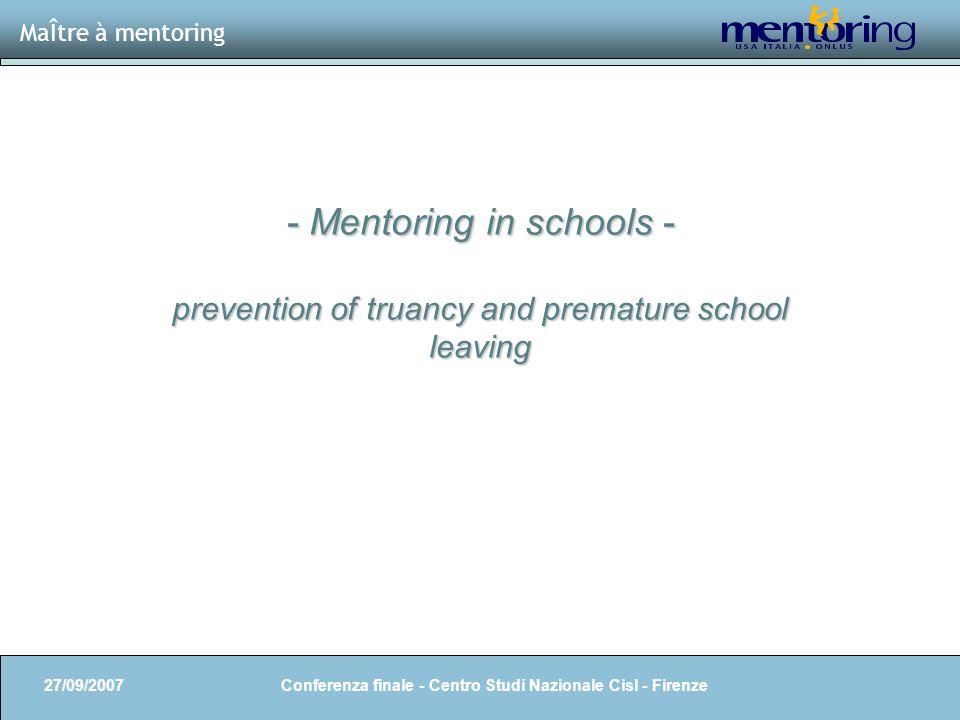 3 MaÎtre à mentoring - Mentoring in schools - prevention of truancy and premature school leaving 27/09/2007 Conferenza finale - Centro Studi Nazionale
