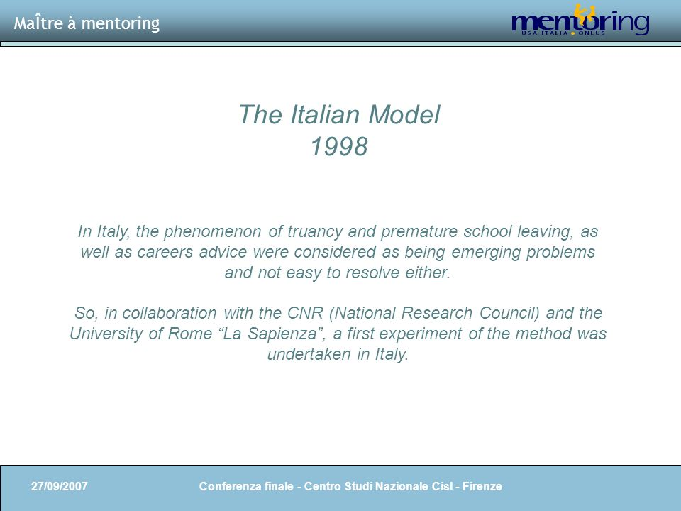 4 The Italian Model 1998 In Italy, the phenomenon of truancy and premature school leaving, as well as careers advice were considered as being emerging