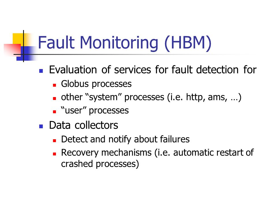 Fault Monitoring (HBM) Evaluation of services for fault detection for Globus processes other system processes (i.e. http, ams, …) user processes Data