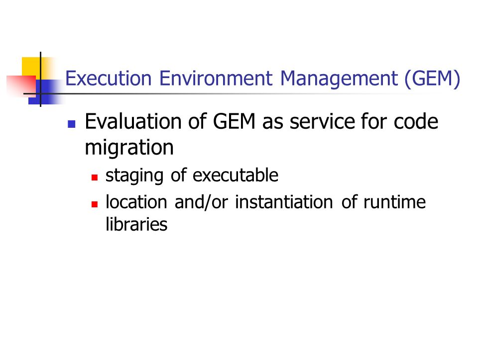 Execution Environment Management (GEM) Evaluation of GEM as service for code migration staging of executable location and/or instantiation of runtime libraries