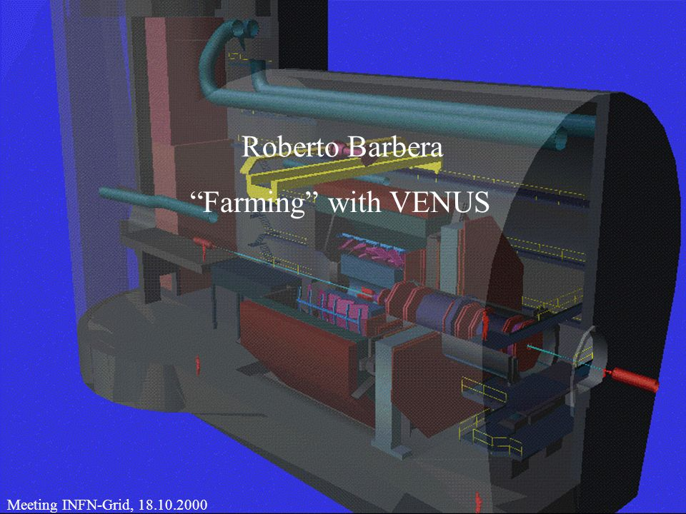 1 CHEP 2000, 10.02.2000Roberto Barbera Meeting INFN-Grid, 18.10.2000 Farming with VENUS