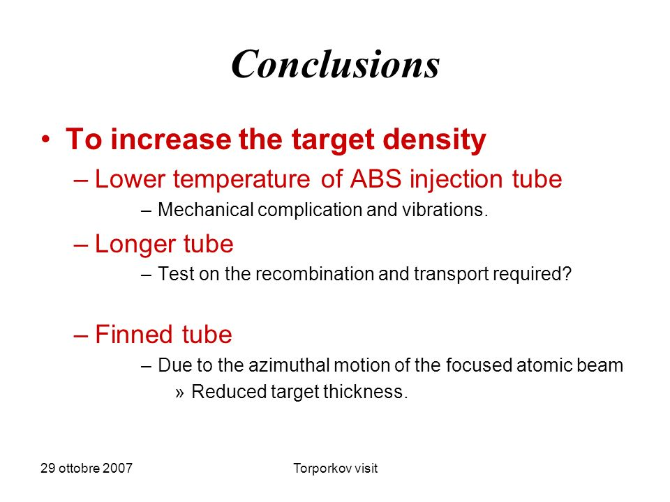 29 ottobre 2007Torporkov visit Conclusions To increase the target density –Lower temperature of ABS injection tube –Mechanical complication and vibrations.