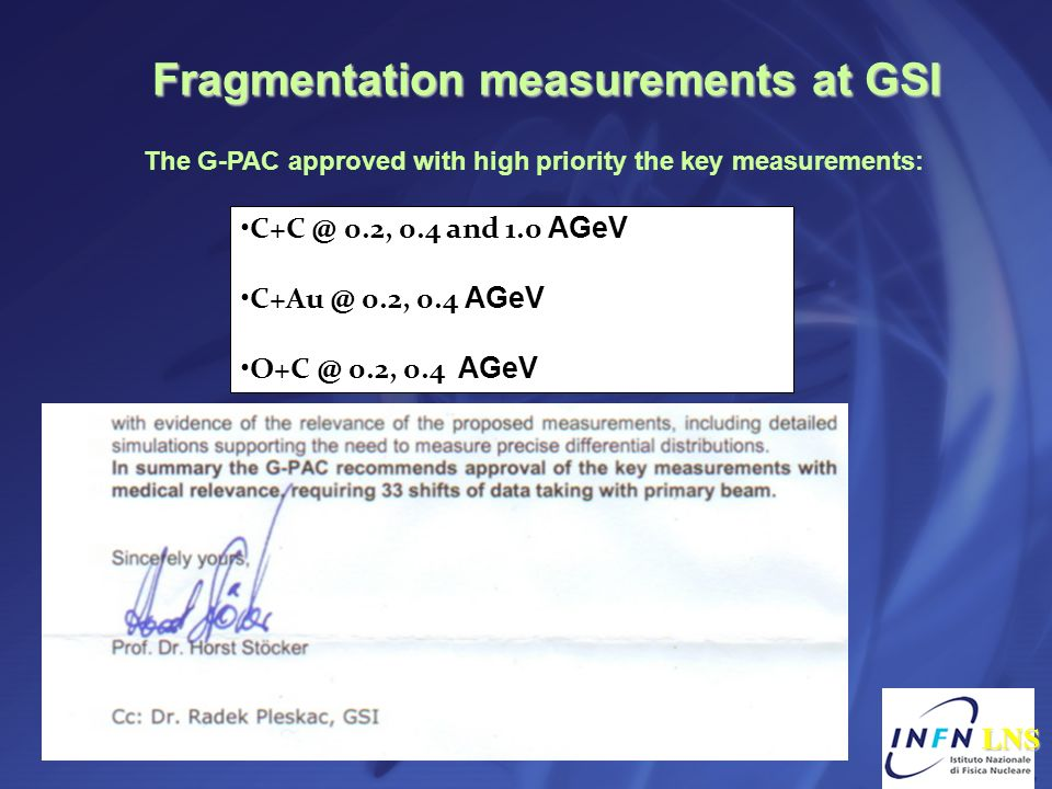 Fragmentation measurements at GSI The G-PAC approved with high priority the key measurements: LNS LNS C+C @ 0.2, 0.4 and 1.0 AGeV C+Au @ 0.2, 0.4 AGeV