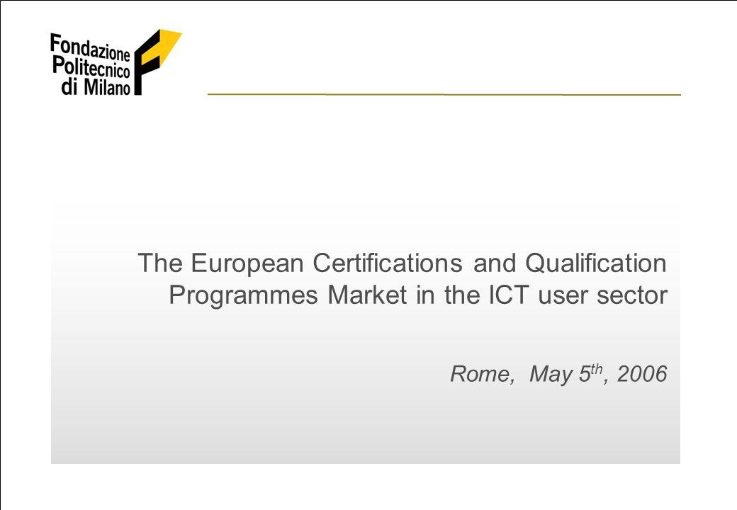 ©2006 Fondazione Politecnico di Milano The European Certifications and Qualification Programmes Market in the UCT user sector 1 The European Certifications and Qualification Programmes Market in the ICT user sector Rome, May 5 th, 2006