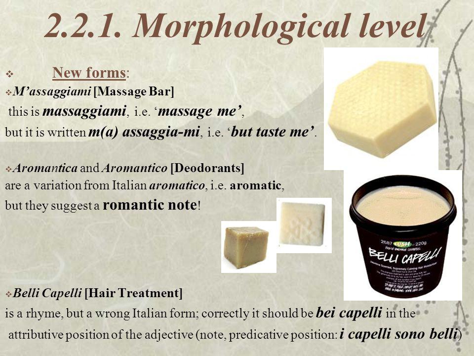 2.2.1. Morphological level New forms: Massaggiami [Massage Bar] this is massaggiami, i.e. massage me, but it is written m(a) assaggia-mi, i.e. but tas