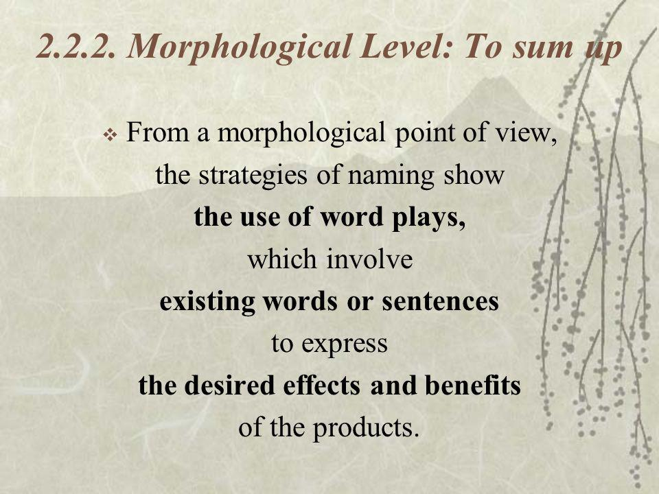 2.2.2. Morphological Level: To sum up From a morphological point of view, the strategies of naming show the use of word plays, which involve existing