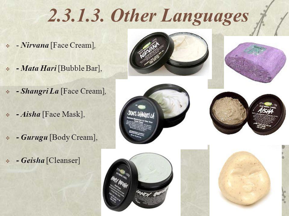 2.3.1.3. Other Languages - Nirvana [Face Cream], - Mata Hari [Bubble Bar], - Shangri La [Face Cream], - Aisha [Face Mask], - Gurugu [Body Cream], - Ge