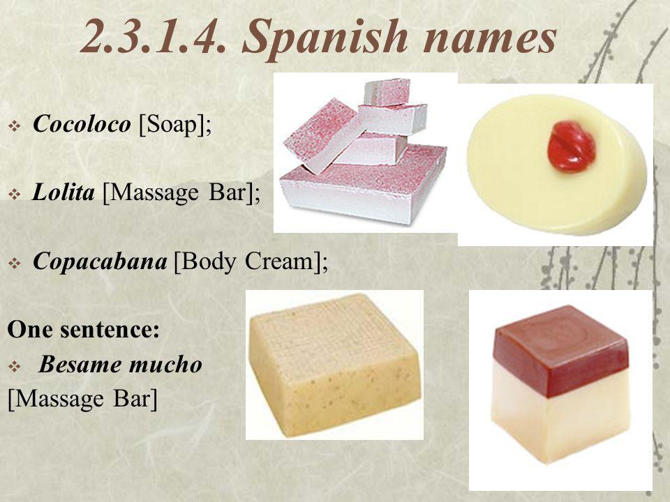 2.3.1.4. Spanish names Cocoloco [Soap]; Lolita [Massage Bar]; Copacabana [Body Cream]; One sentence: Besame mucho [Massage Bar]