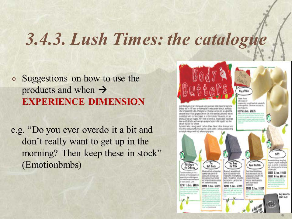 3.4.3. Lush Times: the catalogue Suggestions on how to use the products and when EXPERIENCE DIMENSION e.g. Do you ever overdo it a bit and dont really