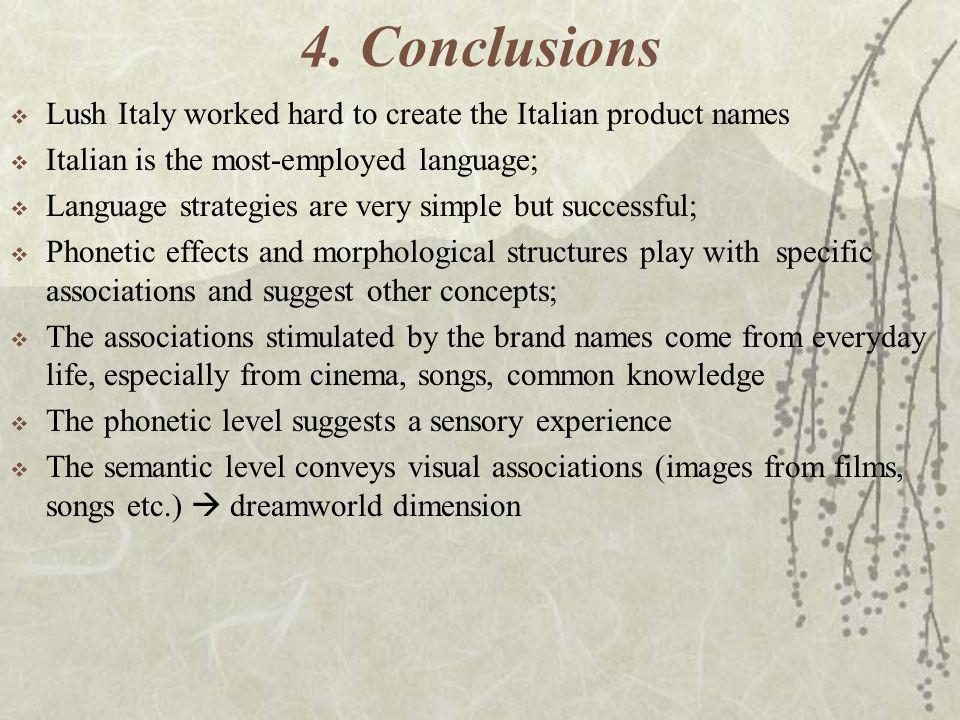 4. Conclusions Lush Italy worked hard to create the Italian product names Italian is the most-employed language; Language strategies are very simple b