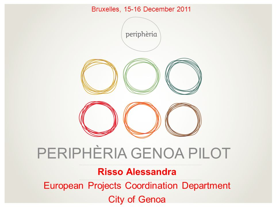 Risso Alessandra European Projects Coordination Department City of Genoa PERIPHÈRIA GENOA PILOT Bruxelles, 15-16 December 2011