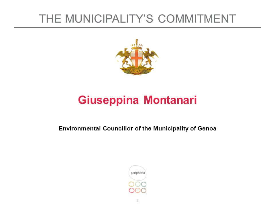 4 THE MUNICIPALITYS COMMITMENT Giuseppina Montanari Environmental Councillor of the Municipality of Genoa