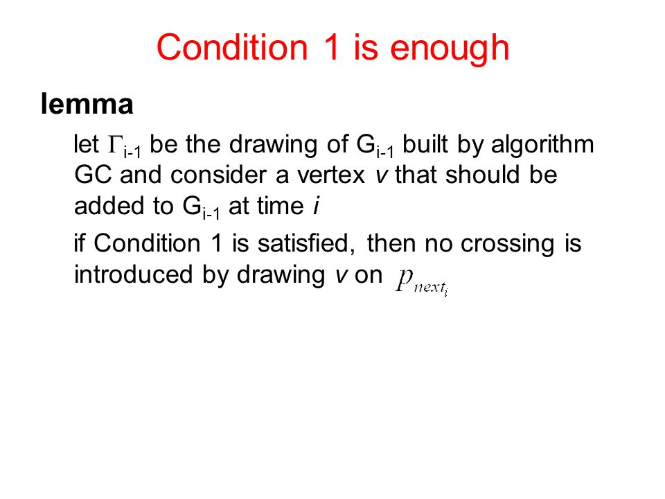 Condition 1 is enough lemma let i-1 be the drawing of G i-1 built by algorithm GC and consider a vertex v that should be added to G i-1 at time i if Condition 1 is satisfied, then no crossing is introduced by drawing v on