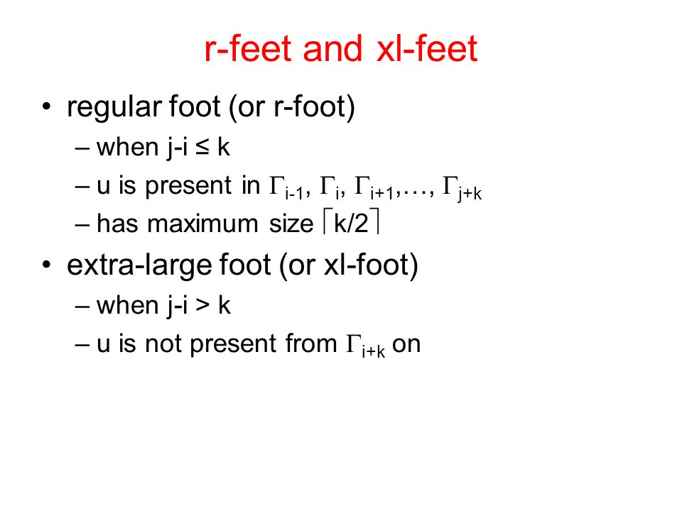 r-feet and xl-feet regular foot (or r-foot) –when j-i k –u is present in i-1, i, i+1,…, j+k –has maximum size k/2 extra-large foot (or xl-foot) –when j-i > k –u is not present from i+k on