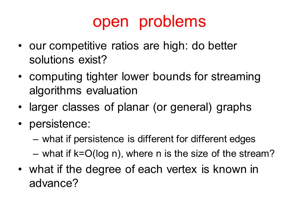 open problems our competitive ratios are high: do better solutions exist.