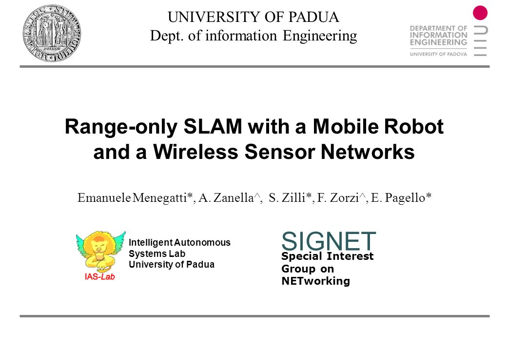 Special Interest Group on NETworking SIGNET Range-only SLAM with a Mobile Robot and a Wireless Sensor Networks UNIVERSITY OF PADUA Dept.