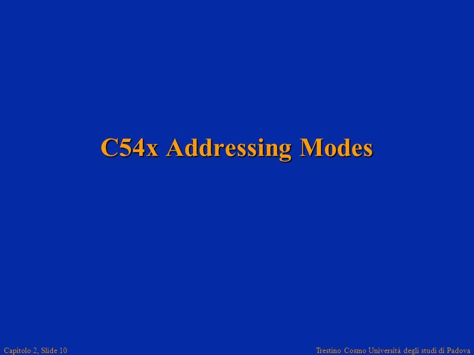 Trestino Cosmo Università degli studi di Padova Capitolo 2, Slide 10 C54x Addressing Modes