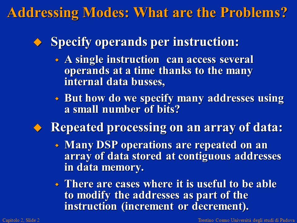 Trestino Cosmo Università degli studi di Padova Capitolo 2, Slide 2 Addressing Modes: What are the Problems.