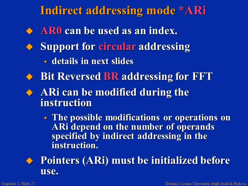 Trestino Cosmo Università degli studi di Padova Capitolo 2, Slide 27 Indirect addressing mode *ARi AR0 can be used as an index.