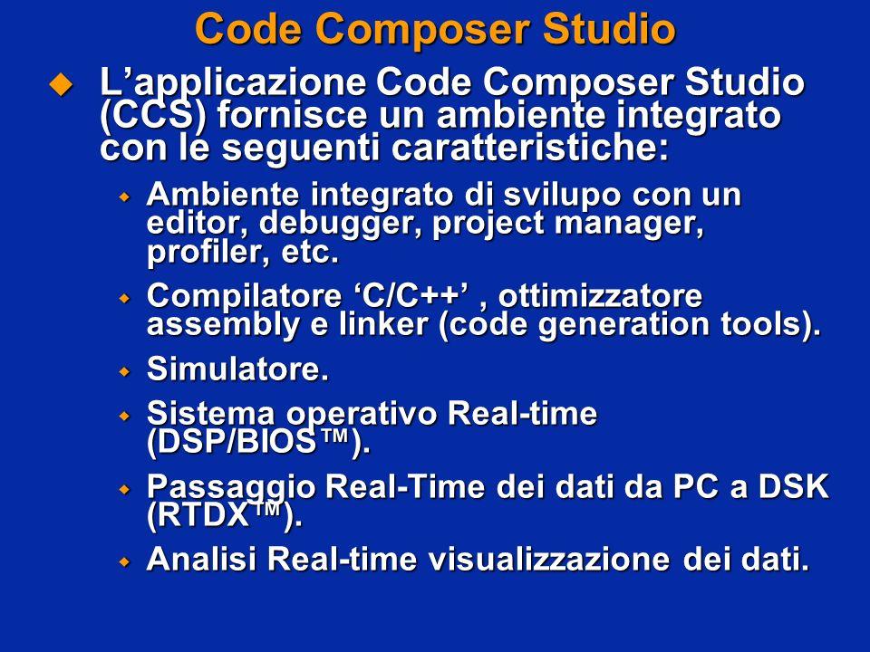 Code Composer Studio Lapplicazione Code Composer Studio (CCS) fornisce un ambiente integrato con le seguenti caratteristiche: Lapplicazione Code Composer Studio (CCS) fornisce un ambiente integrato con le seguenti caratteristiche: Ambiente integrato di svilupo con un editor, debugger, project manager, profiler, etc.