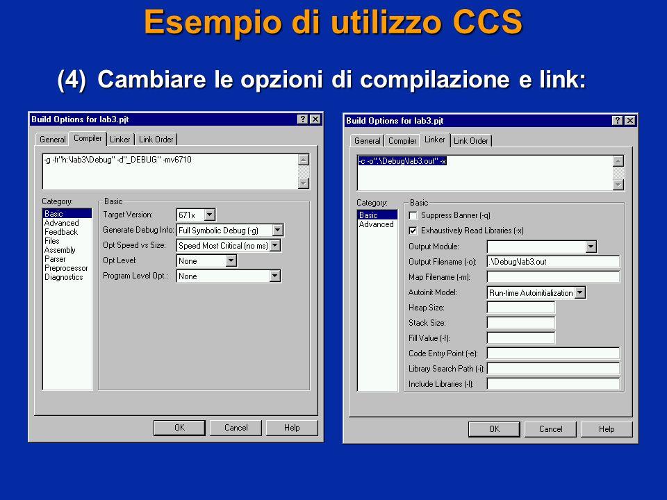 Esempio di utilizzo CCS (4)Cambiare le opzioni di compilazione e link: