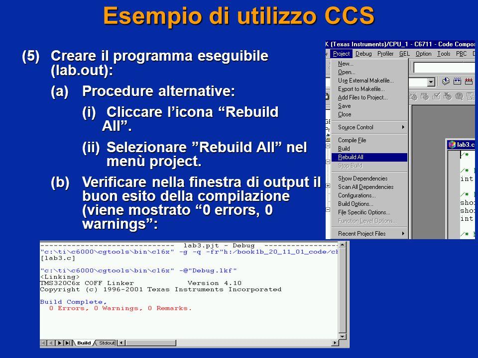 Esempio di utilizzo CCS (5)Creare il programma eseguibile (lab.out): (a)Procedure alternative: (i)Cliccare licona Rebuild All. (ii)Selezionare Rebuild