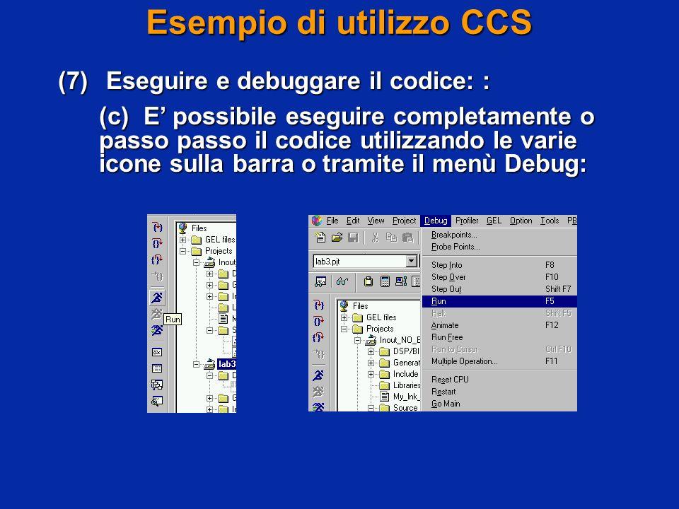 Esempio di utilizzo CCS (7) Eseguire e debuggare il codice: : (c) E possibile eseguire completamente o passo passo il codice utilizzando le varie icone sulla barra o tramite il menù Debug: