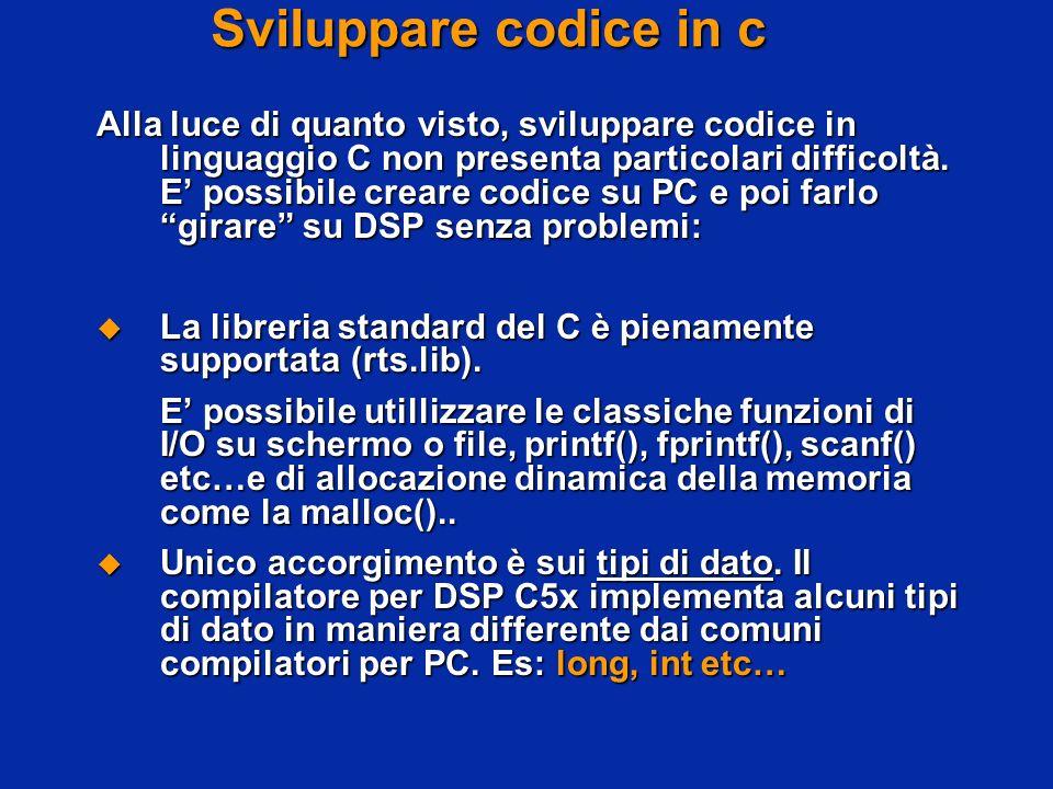 Sviluppare codice in c Alla luce di quanto visto, sviluppare codice in linguaggio C non presenta particolari difficoltà. E possibile creare codice su