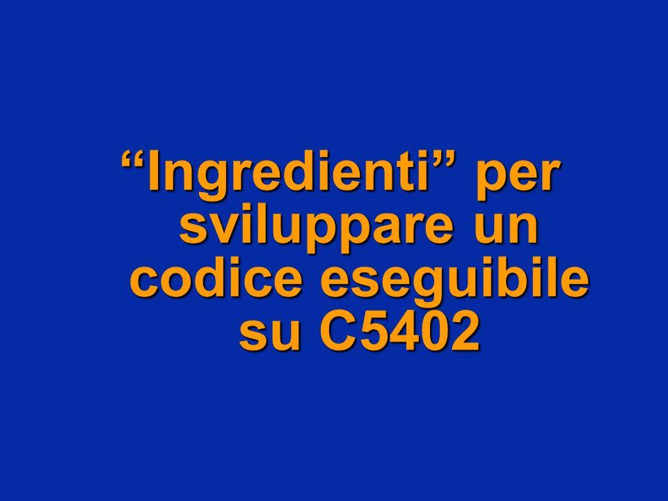Ingredienti per sviluppare un codice eseguibile su C5402