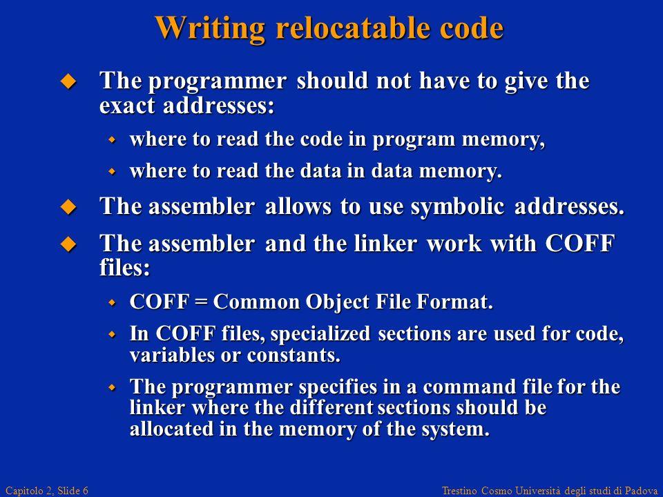 Trestino Cosmo Università degli studi di Padova Capitolo 2, Slide 6 Writing relocatable code The programmer should not have to give the exact addresse